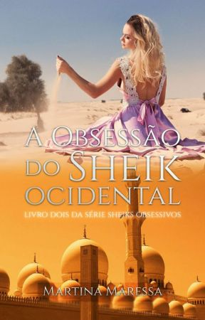 A OBSESSÃO DO SHEIK OCIDENTAL - VOL.2 ( SÉRIE: SHEIKS OBSESSIVOS) by martinamaressa