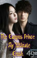 """""""The Campus Prince , My Ultimate Crush"""" (on-hold) by Lady_yOung12"""