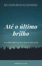 Até o Último Brilho by RobertoAlves17