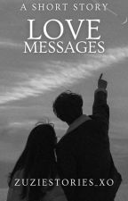 Love Messages by zuziestories_xo