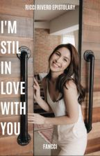 I'm Still In Love With You || Ricci Rivero FanFiction [COMPLETE] [UNEDITED] by riaaalx
