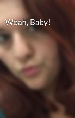 Woah, Baby! by nomi_lyn