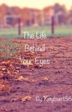The life behind your eyes by kittylover136