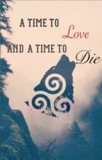 a time to love and a time to die (teen wolf ff) by ghostwriterin_