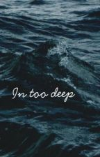 In too deep// J.A by emily904578