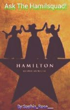Ask The Hamilsquad! by Sophia_Rose___