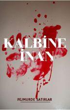 KALBİNE İNAN (+18) Tamamlandı by firtinasairi