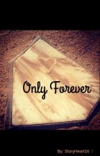 Only Forever by StoryHeart16