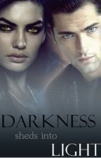Darkness Sheds into Light   {Watty 2012} by Isabelle88