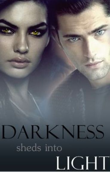 Darkness Sheds into Light   {Watty 2012}