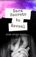 Dark Secrets to Reveal...  Even After Death by TeamSecrets05