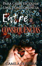 Entre Consequências (livro 2) by Kah123Oliveira