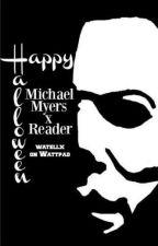 •Happy Halloween• Michael Myers x Reader by watellx
