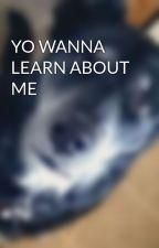 YO WANNA LEARN ABOUT ME by Xx_ech0_Xx