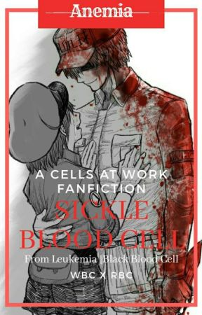 Sickle Blood Cell [Anemia] | A Cells At Work Fanfiction by XUScarlet14