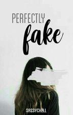 Perfectly Fake by sassychell