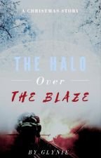 The Halo Over The Blaze | A Christmas Story by glynwritesmagic