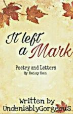 It Left A Mark (Poetry and Letters) by UndeniablyGorgeous