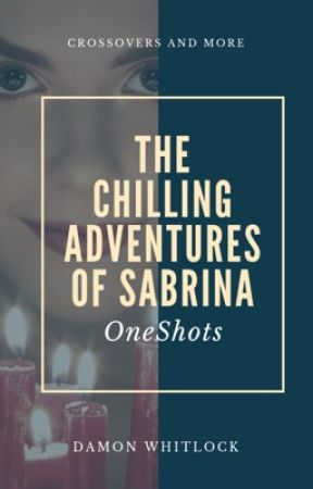 The Chilling Adventures of Sabrina Oneshots  by DamonWhitlock