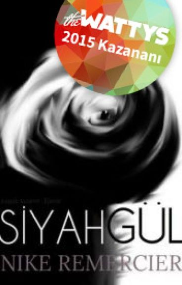 Siyah Gül #Wattys2015 by NikeRemercier