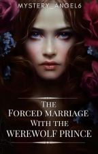 The Forced Marriage With The Werewolf Prince by Mystery_Angel6