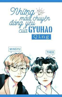 những mẫu chuyện đáng yêu của gyuhao • qing