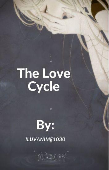 The Love Cycle Pushweenie Wattpad