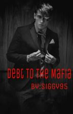 Debt to the Mafia (UNEDITED) by Siggy95