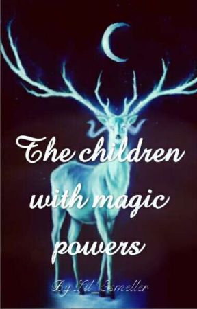 The Children With Magic Powers by Lil_Esmeller