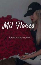 Mil Flores -Jogadas ao morro 🔫🌹 by EscritoraMaite