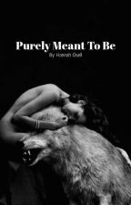 Purely Meant To Be by hannahosell
