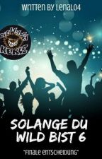 Solange Du Wild Bist 6 - Finale Entscheidung  by LenaL04