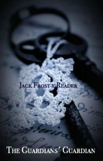 Jack Frost x Reader: the Guardians' Guardian