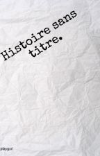 Histoire sans titre. by playgxrl