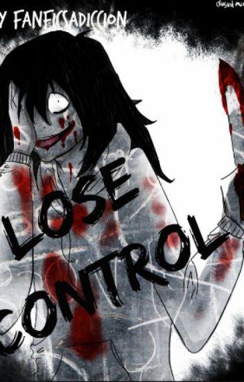 LOSE CONTROL (Jeff The Killer y tú) [TERMINADA] *Todas las Temporadas*
