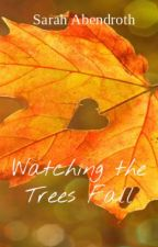 Watching the Trees Fall by ForestGirl04