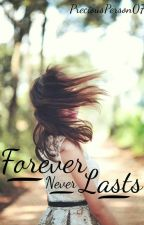 Forever Never Lasts by PreciousPerson07