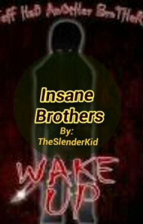 Insane Brothers ~ Jeff the killer/ Homicidal Liu fan-fic. by TheSlenderKid