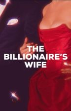 THE BILLIONAIRE'S WIFE by pinkcupqake