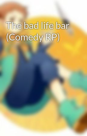 The bad life bar (Comedy RP) by King_Diety