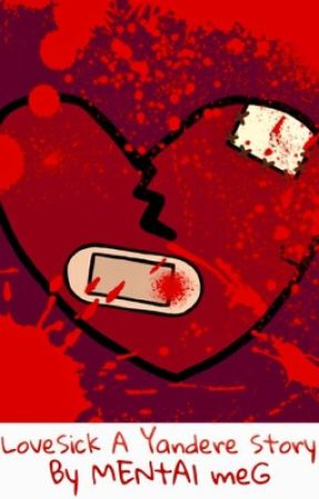 LoveSick A Yandere Story by MENtAlmeG