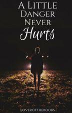 A Little Danger Never Hurts by loverofthebooks