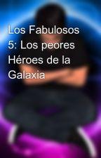 Los Fabulosos 5: Los peores Héroes de la Galaxia by JamesFilms
