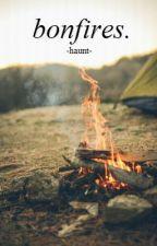 bonfires. by -haunt-