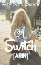 A Switch - Arin by wulanfadi