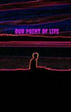 Our Point Of Life by AlexisCornwell2