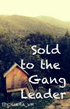 Sold to the Gang Leader by Kiara_vr