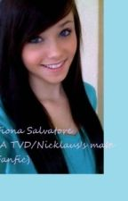 Fiona Salvatore (a tvd/nicklaus's mate story) by readinglover24680