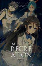 Magi:Recreation [Magi Fanfiction]  by snowyroses-