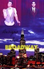 Designs For Broadway (A Klaine Fanfic) **Editing Story** by delphicenigma